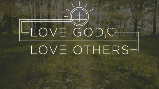 Love God, Love Others